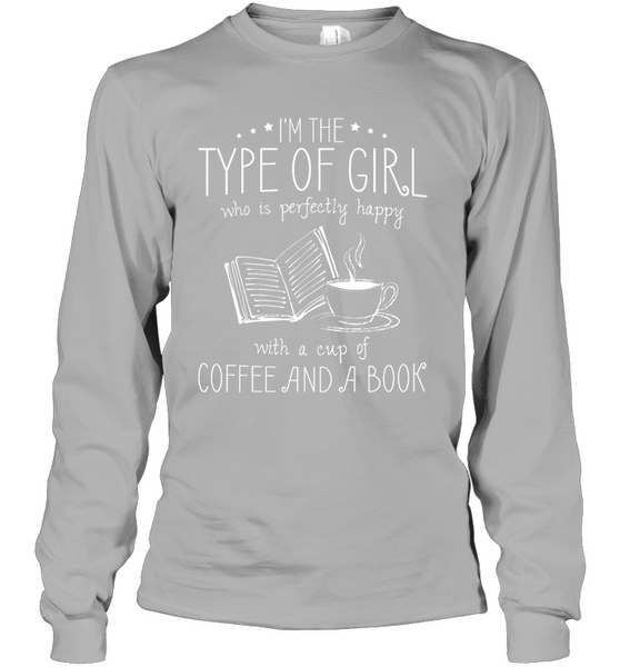 I'm the Type of Girl Who Is Perfectly Happy With a Cup of Coffee And a Book T-Shirt