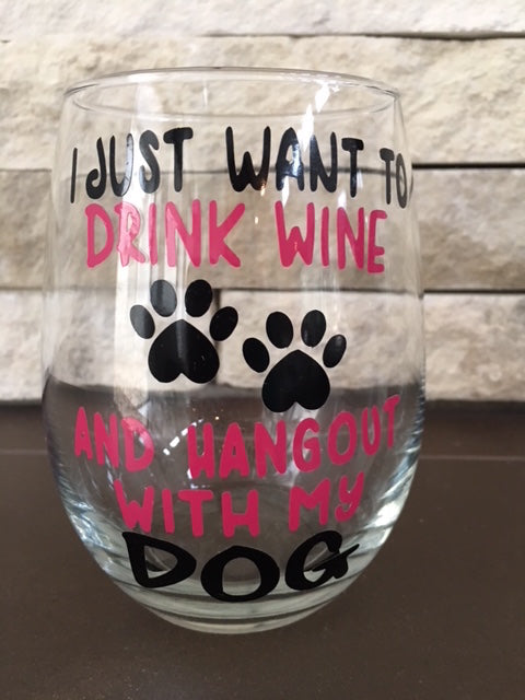 "Wine Glass - ""I just want to drink wine & hang out with my dog"""