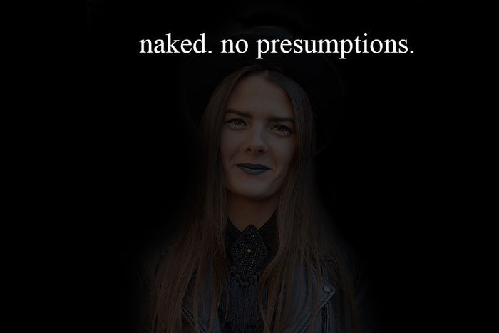 naked. no presumptions.