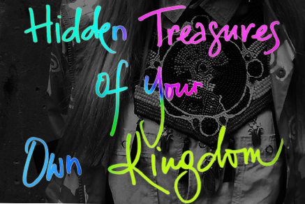 Hidden Treasures of Your Own Kingdom