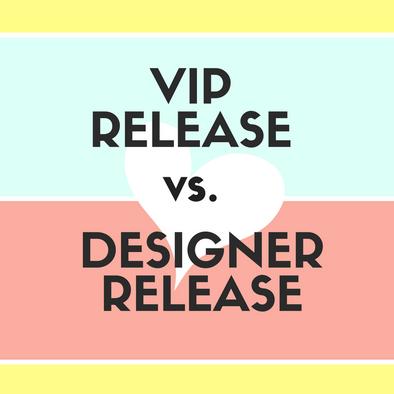VIP Release vs. Designer Release, What's the Difference?