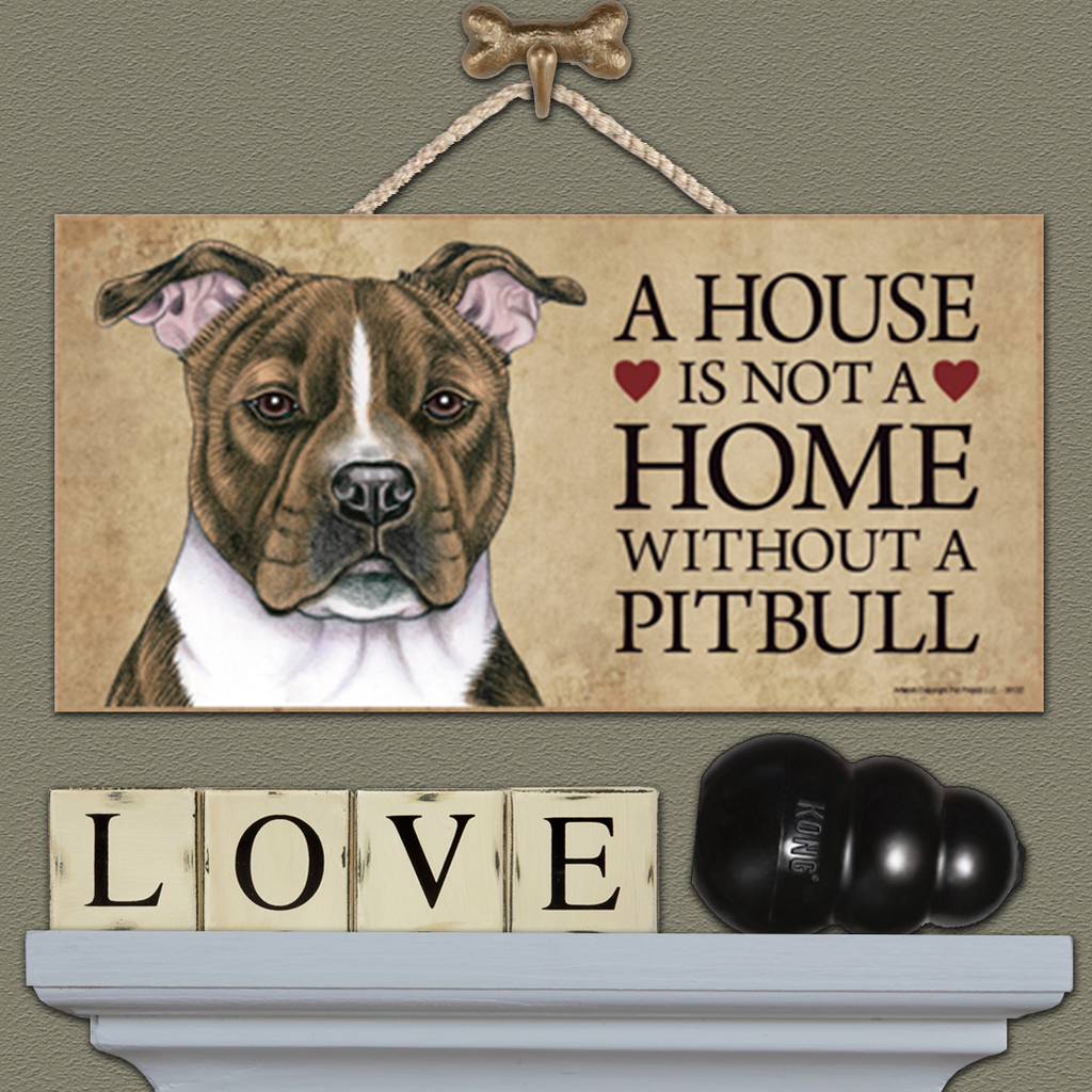 House is Not a Home - Pitbull Brindle & White