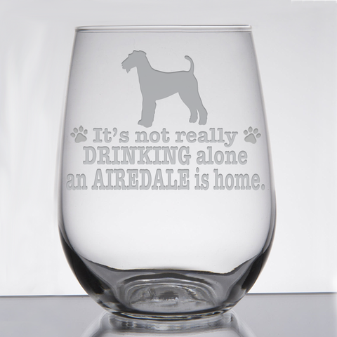 ** It's Not Really Drinking Alone if an Airedale is Home - Glassware