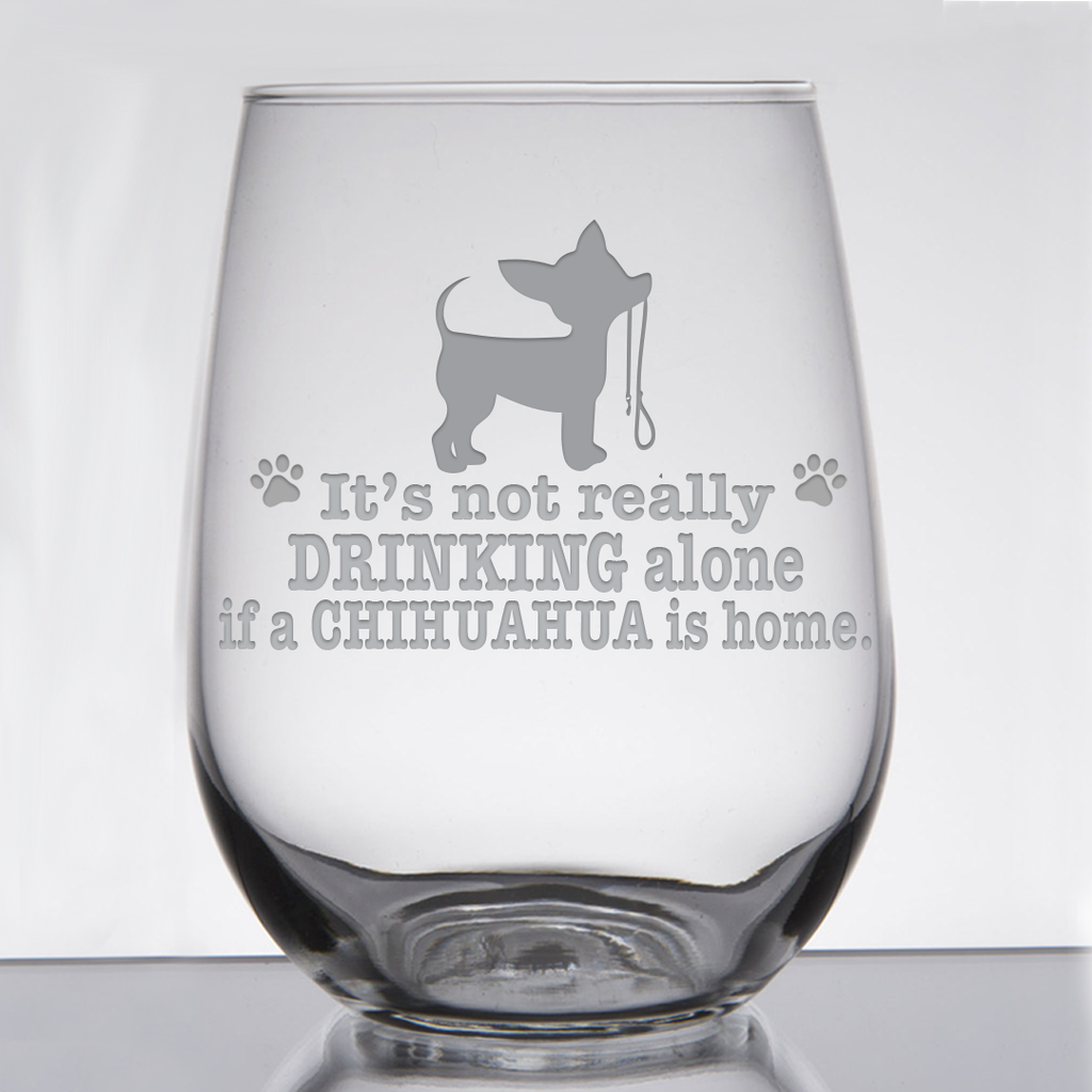 * It's Not Really Drinking Alone if a Chihuahua is Home - 21 oz. Stemless Wine  Glass