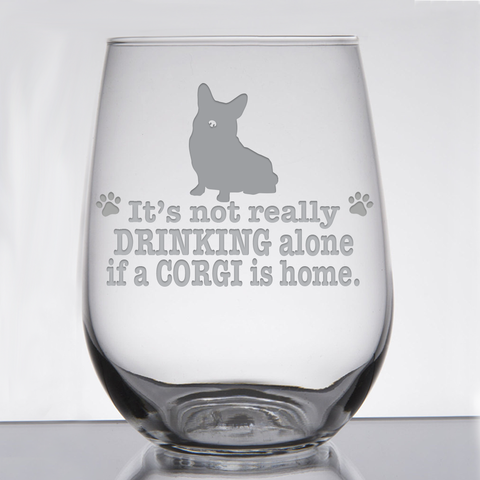 * It's Not Really Drinking Alone if a Corgi is Home - 21 oz. Stemless Wine  Glass