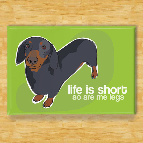 Funny Dachshund Magnet - Life is Short So Are Me Legs - Dachshund