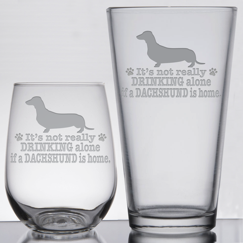 * It's Not Really Drinking Alone if a Dachshund is Home - Glassware
