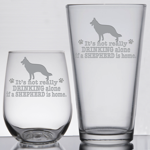 * It's Not Really Drinking Alone if a German Shepherd is Home - Glassware