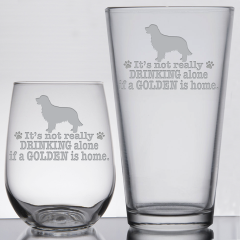* It's Not Really Drinking Alone if a Golden is Home - Glassware