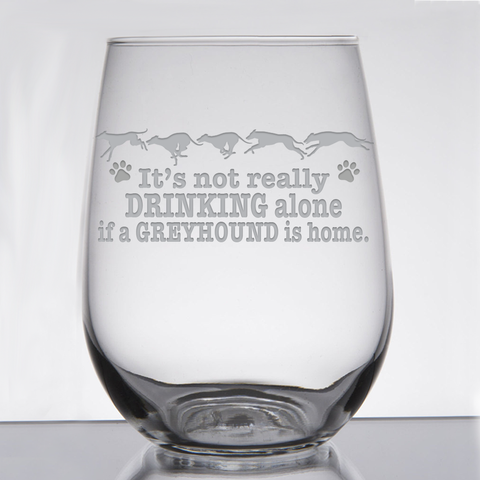 * It's Not Really Drinking Alone if a Greyhound is Home - 21 oz. Stemless Wine  Glass