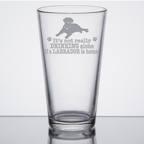 * It's Not Really Drinking Alone if a Labrador is Home - Glassware