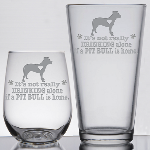 * It's Not Really Drinking Alone if a Pitt Bull is Home - Glassware