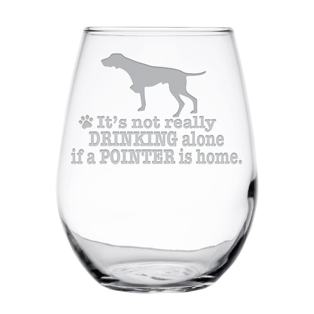 * It's Not Really Drinking Alone if a German Shorthaired Pointer is Home - Glassware