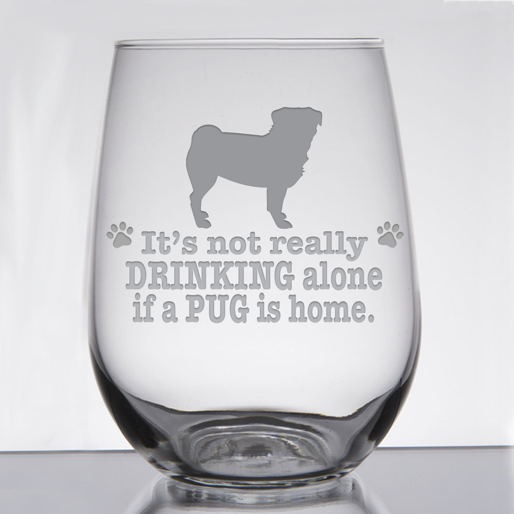 * It's Not Really Drinking Alone if a Pug is Home - 21 oz. Stemless Wine  Glass