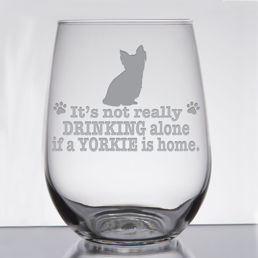 * It's Not Really Drinking Alone if a Yorkie is Home - 21 oz. Stemless Wine  Glass