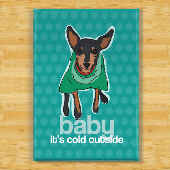 *Miniature Pinscher Fridge Magnet - Baby It's Cold Outside - Black