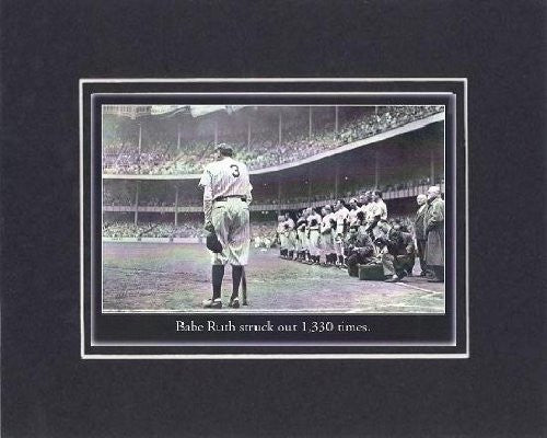 Touching and Heartfelt Poem for Motivations - [Babe Ruth struck out 1,330 times] Motivational Saying on BlackOnBlack 8 x 10 inches Double Beveled Matting