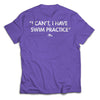 I Can't, I Have Swim Practice Tee