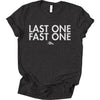 Last One, Fast One Tee