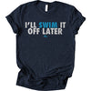 I'll Swim It Off Later T-Shirt