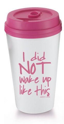 I Did Not Wake Up Like This Tumbler - Lyla's Clothing