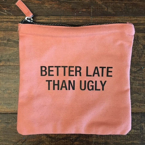 Better Late Than Ugly Cosmetic Bag - Lyla's Clothing