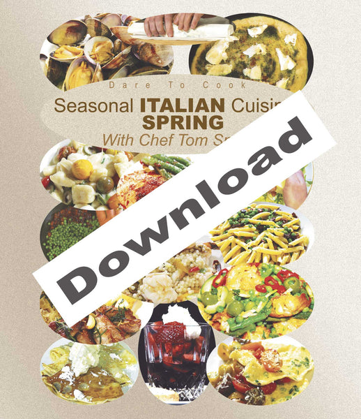 Dare To Cook Seasonal Italian Cuisine, Spring, With Chef Tom Small DOWNLOAD