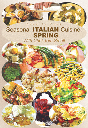 Dare To Cook Seasonal Italian Cuisine, Spring, With Chef Tom Small DVD focuses on the Spring season.