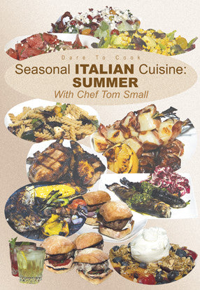 Dare To Cook Seasonal Italian Cuisine, Summer, With Chef Tom Small DVD shows you what to make in the summer season.
