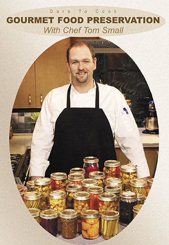 Dare To Cook Gourmet Food Preservation w/ Chef Tom Small teaches you the best ways to preserve gourmet food