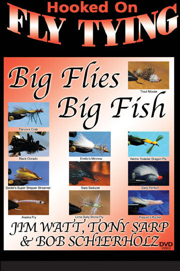 Tony, Jim, and Bob show you their techniques on Big Flies, Big Fish with Jim Watt, Tony Sarp and Bob Schierholz, Hooked On Fly Tying Series