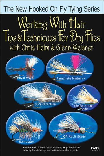 Working with Hair, Tips/Techniques Dry Flies; Helm & Weisner New Hooked On Fly Tying Series focus on different types of hair ranging from calf body hair to elk hair.