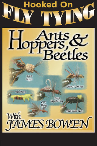 Hoppers, Ants and Beetles with James Bowen, Hooked On Fly Tying Series shows you his secrets on fly tying.