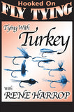 Tying with Turkey with Rene Harrop, Hooked On Fly Tying Series focuses on seven patterns.