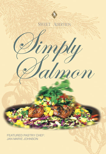 Simply Salmon with Jan Marie Johnson, Sweet Addition Series focuses on select salmon dishes