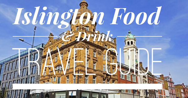 The Taste Islington London Food & Drink Travel Guide