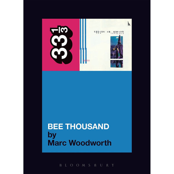 Guided By Voices - 'Bee Thousand' by Marc Woodworth book