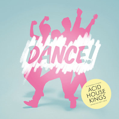 Acid House Kings - Dance! cd