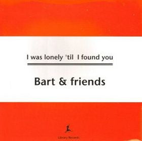 Bart & Friends - I Was Lonely 'Til I Found You cd