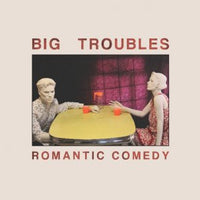 Big Troubles - Romantic Comedy cd/lp