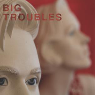 Big Troubles - Sad Girls 7""