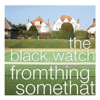 Black Watch - Fromthing Somethat cd/lp