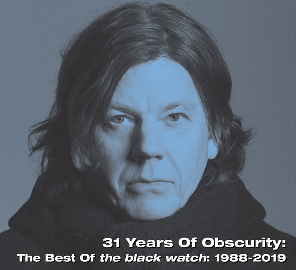 Black Watch - 31 Years Of Obscurity: The Best Of The Black Watch 1988-2019 cd