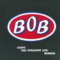 Bob - Leave The Straight Life Behind: Expanded Edition dbl cd