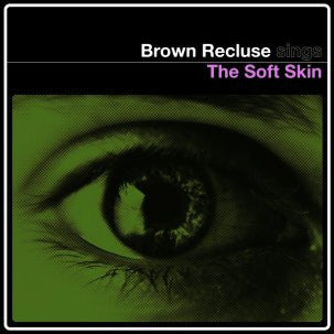 Brown Recluse - The Soft Skin 12""