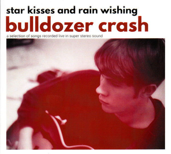 Bulldozer Crash - Star Kisses And Rain Wishing cd