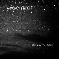 Burnt Palms - The Girl You Knew lp