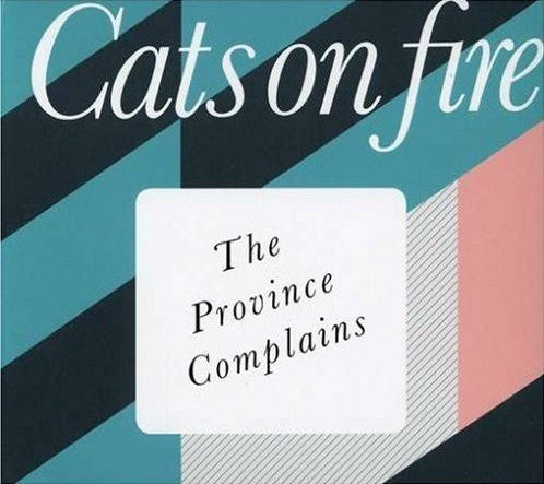 Cats On Fire - The Province Complains cd