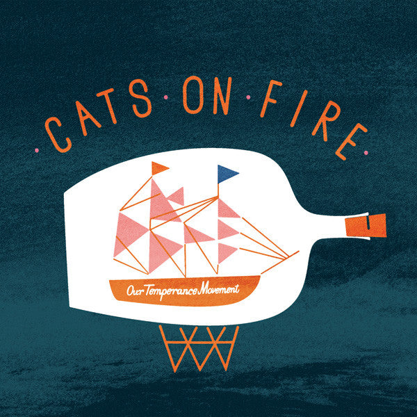 Cats on Fire - Our Temperance Movement cd