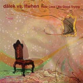 Dalek Vs. Ifwhen - Hear Less / No Good Trying 12""